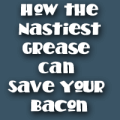 How-the-Nastiest-Grease-Can-Save-Your-Bacon-in-a-Blackout-button